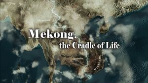 สารคดี MEKONG THE CRADLE OF LIFE แม่โขง สายน้ำแห่งชีวิต